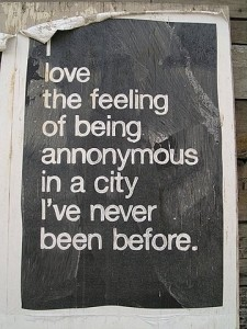 Love the feeling of being anonymous in a city I've never been before